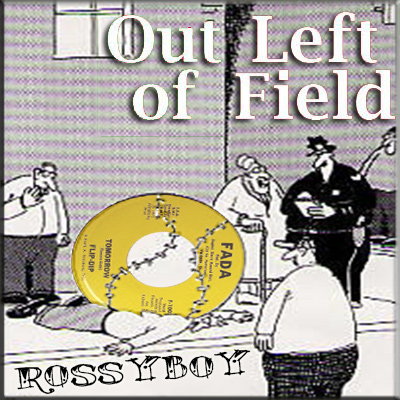 rossyboys-out-of-left-field